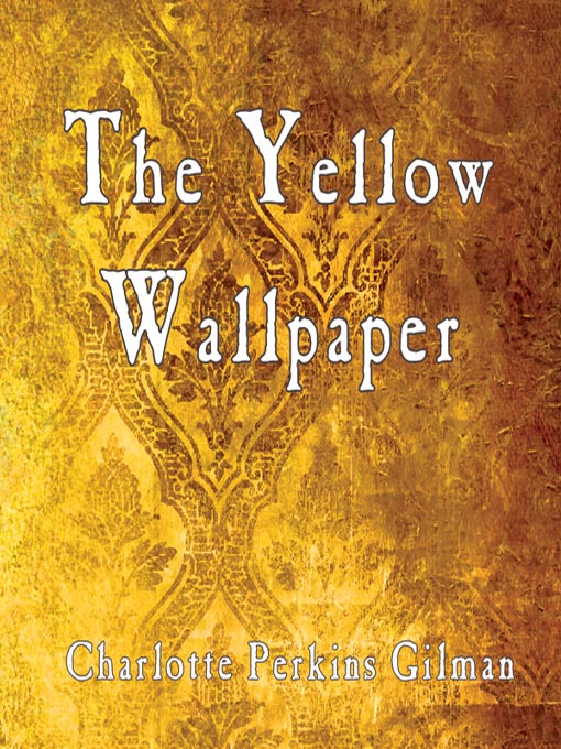 The Yellow Wallpaper By Charlotte Perkins Gilman Mission